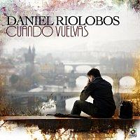 Daniel Riolobos – Cuando Vuelvas