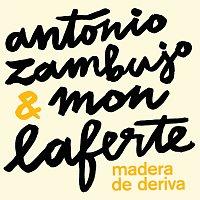 António Zambujo, Mon Laferte – Madera De Deriva