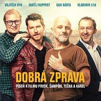 Vojtěch Dyk, Matěj Ruppert, Dan Bárta, Vladimir 518 – Dobrá zpráva (píseň k filmu Prvok, Šampón, Tečka a Karel)