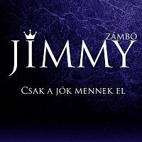 Zámbó Jimmy – Csak a jók mennek el