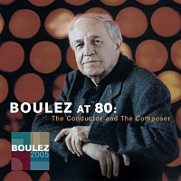 Pierre Boulez – Pierre Boulez at 80: The Conductor and The Composer