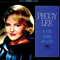 Peggy Lee – In The Name Of Love