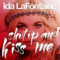 Ida LaFontaine – Shut Up And Kiss Me