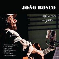 Joao Bosco – 40 Anos Depois [Live]