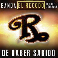 Banda El Recodo De Cruz Lizárraga – De Haber Sabido