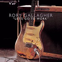Rory Gallagher – Let's Go To Work