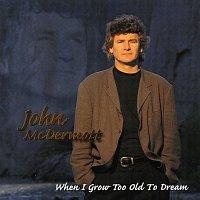 John McDermott – When I Grow Too Old To Dream