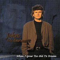 John McDermott – When I Grow Too Old To Dream