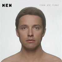Mew – Eggs Are Funny