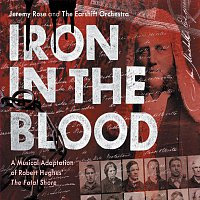 """Jeremy Rose, The Earshift Orchestra, Philip Quast, William Zappa – Iron In The Blood: A Musical Adaptation Of Robert Hughes' """"The Fatal Shore"""""""