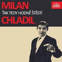 Milan Chladil – Tak tedy hodně štěstí