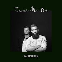 Paper Dolls – Turn Me On