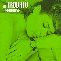 Gerardina Trovato – Ho trovato Gerardina