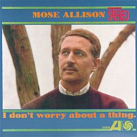 Mose Allison – I Don't Worry About A Thing