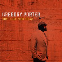 Gregory Porter – Don't Lose Your Steam