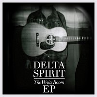 Delta Spirit – The Waits Room