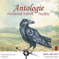 Antologie moravské lidové hudby 8 - Smrti, milá smrti