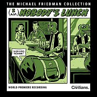 Michael Friedman – (I Am) Nobody's Lunch [The Michael Friedman Collection] [World Premiere Recording]