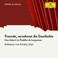 Koloman Von Pataky, Orchestra – Adam: Freunde, vernehmet die Geschichte