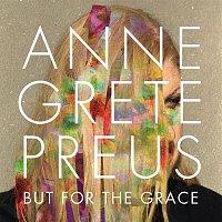 Anne Grete Preus – But for the grace