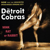 The Detroit Cobras – Mink Rat Or Rabbit