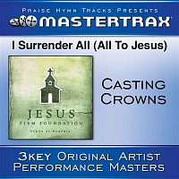 Casting Crowns – I Surrender All (All To Jesus) [Performance Tracks]