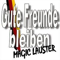 Magic Lauster – Gute Freunde bleiben