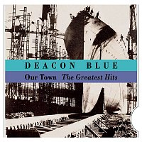 Deacon Blue – Our Town - The Greatest Hits