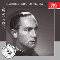 František Krištof Veselý – Historie psaná šelakem - František Krištof Veselý 1. Nahrávky z let 1936-1939