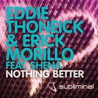 Eddie Thoneick, Erick Morillo, Shena – Nothing Better (feat. Shena)
