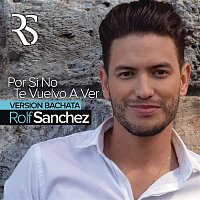 Rolf Sanchez – Por Si No Te Vuelvo a Ver (Bachata Version)
