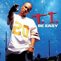 T.I. – Be Easy