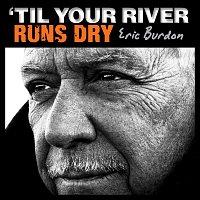 Eric Burdon – 'Til Your River Runs Dry