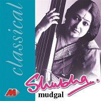 Shubha Mudgal – Classically Yours