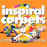 Inspiral Carpets – Come Back Tomorrow