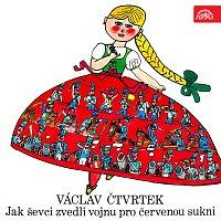 Václav Čtvrtek, Václav Voska, Svatopluk Beneš a další – Čtvrtek: Jak ševci zvedli vojnu pro červenou sukni