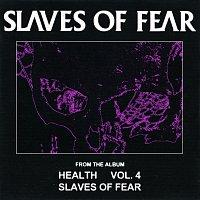 HEALTH – SLAVES OF FEAR