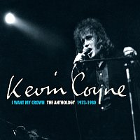 Kevin Coyne – I Want My Crown: The Anthology 1973-1980
