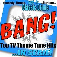 Různí interpreti – BANG! - Top TV Theme Tune Hits Vol. 1 Classic Crime