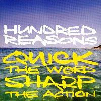 Hundred Reasons – Quick The Word Sharp The Action