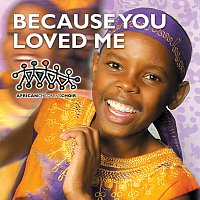 The African Children's Choir – Because You Loved Me