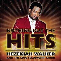 Hezekiah Walker, The Love Fellowship Crusade Choir – Nothing But The Hits: Hezekiah Walker & The Love Fellowship Crusade Choir