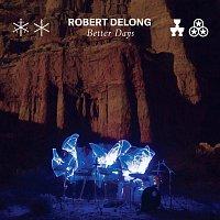 Robert DeLong – Better Days