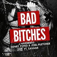 Henry Fong, Joel Fletcher, Savage – Bad Bitches [Original Mix]