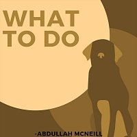 Abdullah Mcneill – What to Do