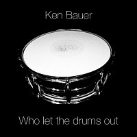 Ken Bauer – Who Let The Drums Out