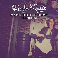 Rizzle Kicks – Mama Do The Hump [Remixes]