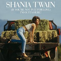 Shania Twain – (If You're Not In It For Love) I'm Outta Here!