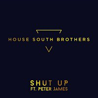 House South Brothers – Shut Up (feat. Peter James)
