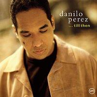Danilo Perez – . . . Till Then
